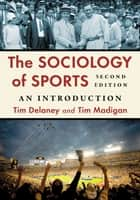 The Sociology of Sports - An Introduction, 2d ed. ebook by Tim Delaney, Tim Madigan