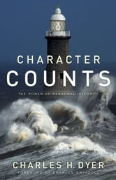 Character Counts - The Power of Personal Integrity ebook by Charles H. Dyer