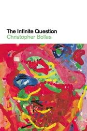 The Infinite Question ebook by Christopher Bollas