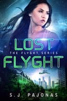 Lost Flyght ebook by S. J. Pajonas