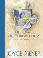 The Power of Forgiveness - Keep Your Heart Free ebook by Joyce Meyer