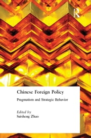 Chinese Foreign Policy: Pragmatism and Strategic Behavior - Pragmatism and Strategic Behavior ebook by Suisheng Zhao