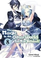 The Magic in this Other World is Too Far Behind! Volume 8 ebook by Gamei Hitsuji