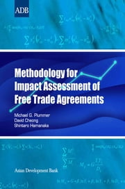 Methodology for Impact Assessment of Free Trade Agreements ebook by Michael G. Plummer,David Cheong,Shintaro Hamanaka