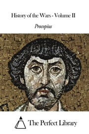 History of the Wars - Volume II ebook by Procopius
