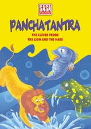 Stories from Panchatantra : The Clever Frogs and lion and the hare ebook by Jyotsna Bharti