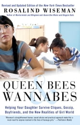 Queen Bees and Wannabes - Helping Your Daughter Survive Cliques, Gossip, Boyfriends, and the New Realities of Girl World ebook by Rosalind Wiseman
