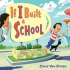 If I Built a School ebook by Chris Van Dusen, Chris Van Dusen, Lee Osorio