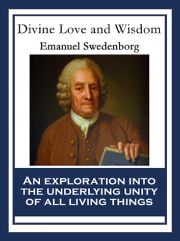 Divine Love and Wisdom - With linked Table of Contents ebook by Emanuel Swedenborg