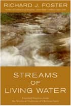 Streams of Living Water - Celebrating the Great Traditions of Christ ebook by Richard J. Foster