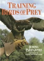 Training Birds Of Prey ebook by Jemima Parry-Jones