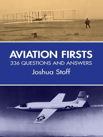 Aviation Firsts - 336 Questions and Answers ebook by Joshua Stoff