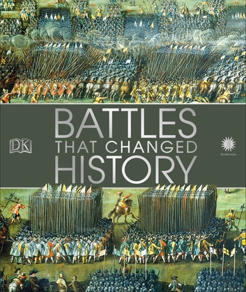 Battles That Changed History - Epic Conflicts Explored and Explained ebook by DK,Smithsonian Institution