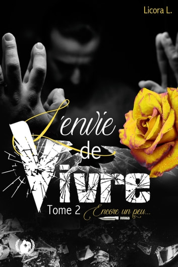 L'envie de vivre - Tome 2 - Encore un peu… ebook by Licora L.