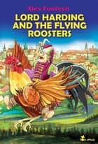 Lord Harding and the Flying Roosters. A Beautifully Illustrated Children Picture Book Adapted from a Classic Polish Folktale (Pan Twardowski) - Children's Fairy Tale & Perfect Bedtime Story ebook by Alex Fonteyn