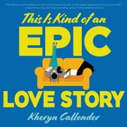 This Is Kind of an Epic Love Story audiobook by Kacen Callender
