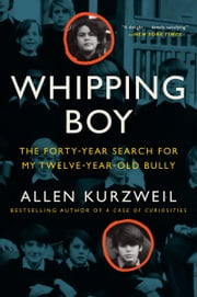 Whipping Boy - The Forty-Year Search for My Twelve-Year-Old Bully ebook by Allen Kurzweil