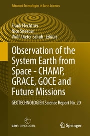 Observation of the System Earth from Space - CHAMP, GRACE, GOCE and future missions - GEOTECHNOLOGIEN Science Report No. 20 ebook by Frank Flechtner,Nico Sneeuw,Wolf-Dieter Schuh