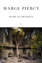 Made in Detroit - Poems ebook by Marge Piercy