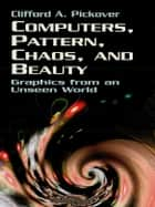 Computers, Pattern, Chaos and Beauty ebook by Clifford A. Pickover