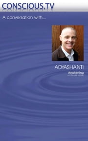 Awakening: Adyashanti Interviewed by Renate McNay ebook by Conscioustv
