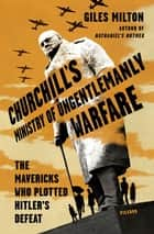 Churchill's Ministry of Ungentlemanly Warfare ebook by Giles Milton