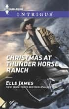 Christmas at Thunder Horse Ranch ebook by Elle James