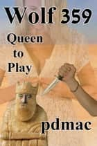 Wolf 359: Queen to Play ebook by pdmac