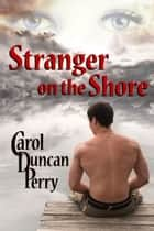 Stranger on the Shore ebook by Carol Duncan Perry
