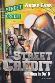 Street Credit - Hustling in Da' D ebook by Andre Farr