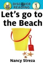Let's go to the Beach: Level 1 Reader ebook by Nancy Streza
