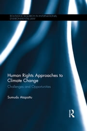 Human Rights Approaches to Climate Change - Challenges and Opportunities ebook by Sumudu Atapattu