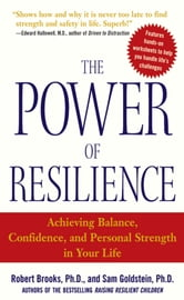 The Power of Resilience : Achieving Balance, Confidence, and Personal Strength in Your Life: Achieving Balance, Confidence, and Personal Strength in Your Life - Achieving Balance, Confidence, and Personal Strength in Your Life ebook by Dr. Robert Brooks,Sam Goldstein