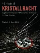 48 Hours of Kristallnacht ebook by Dr. Mitchell G. Bard, Ph.D.