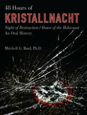 48 Hours of Kristallnacht - Night of Destruction/Dawn of the Holocaust ebook by Dr. Mitchell G. Bard, Ph.D.