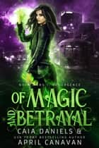 Of Magic and Betrayal - NOLA Wars, #2 ebook by April Canavan, Caia Daniels