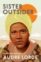 Sister Outsider - Essays and Speeches ebook by Audre Lorde, Cheryl Clarke
