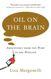 Oil on the Brain - Adventures from the Pump to the Pipeline ebook by Lisa Margonelli