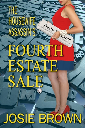The Housewife Assassin's Fourth Estate Sale - Book 17 - The Housewife Assassin Series ebook by Josie Brown