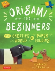 Origami for Beginners - The Creative World of Paper Folding ebook by Florence Temko