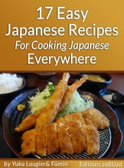 17 Easy Japanese Recipes For Cooking Japanese Everywhere ebook by ゆか ろじえ