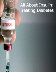 All About Insulin: Treating Diabetes ebook by Sean Mosley