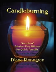 Candleburning: Secrets of Modern Day Rituals for Quick Results ebook by Diane Ronngren