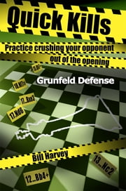 Quick Kills - Practice Crushing Your Opponent Out Of The Opening - Gruenfeld Defense ebook by Bill Harvey