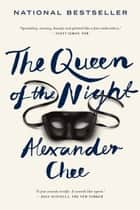 The Queen of the Night ebook by Alexander Chee