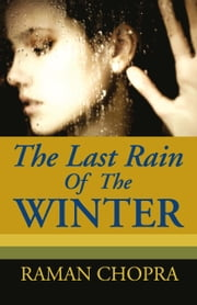 The Last Rain Of The Winter: A Novel ebook by Raman Chopra
