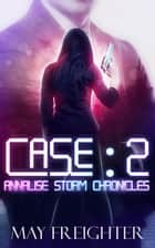 Case: 2 - Annalise Storm Chronicles, #3 ebook by May Freighter