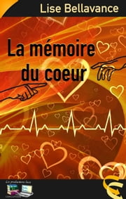 La mémoire du coeur eBook by Lise Bellavance