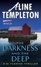 The Darkness and the Deep - A DI Fleming Thriller ebook by Aline Templeton