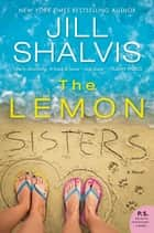 The Lemon Sisters - A Novel ekitaplar by Jill Shalvis
